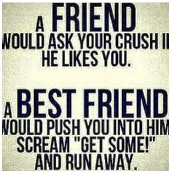 A Friend Would Ask Funny Best Friend Quotes