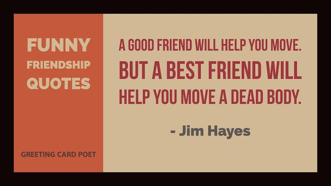 A Good Friend Will Help Funny Best Friend Quotes