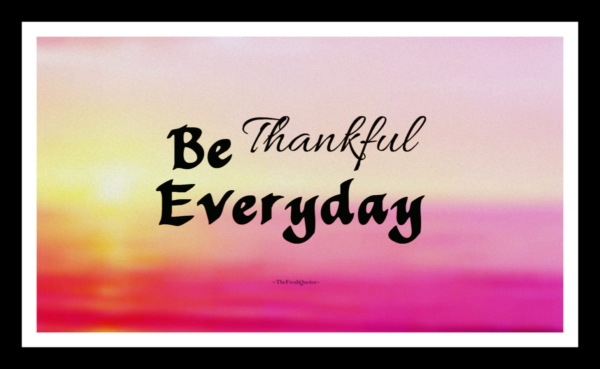Be Thankful Everyday Appreciation Quotes