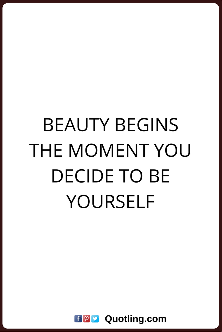 Beauty Begins The Moment You Beauty Quotes
