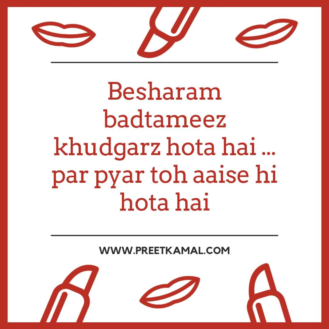 Besharam Badtameez Khudgarz Hota Hai... Par Pyar Toh Aaise Hi Hota Hai