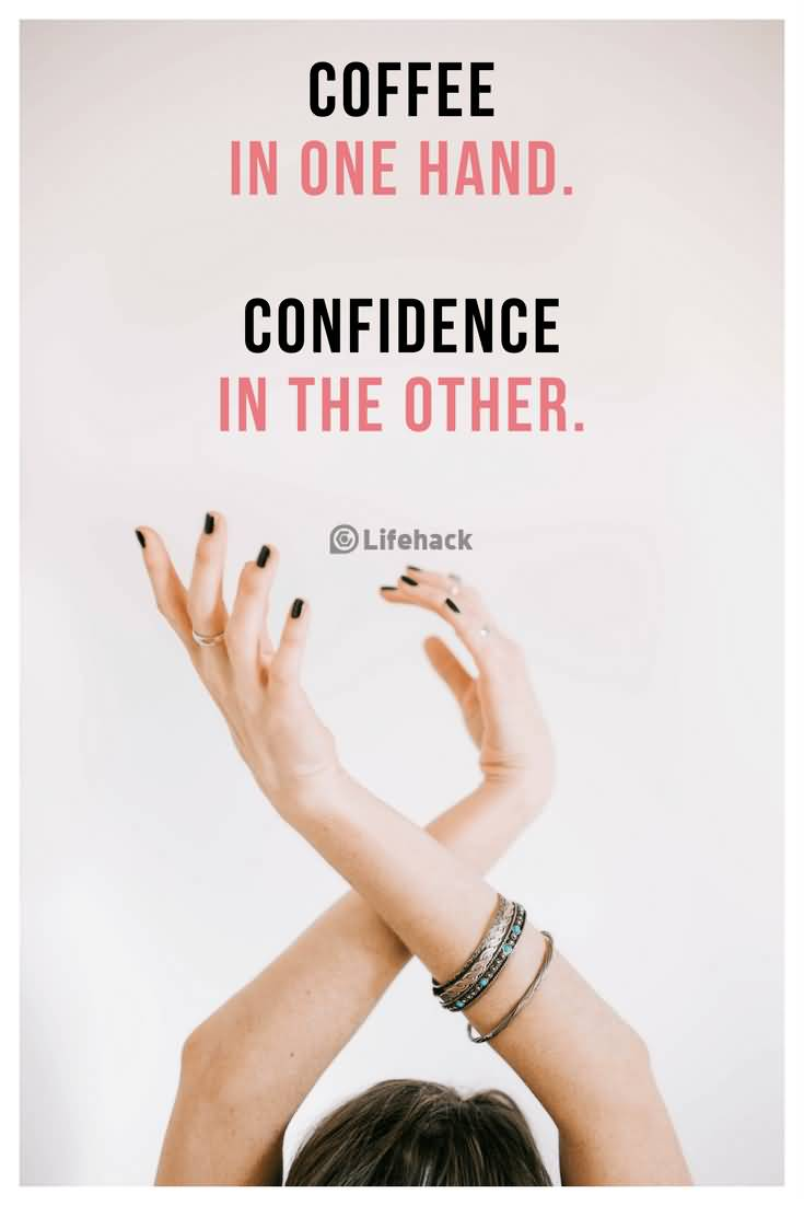 Coffee In One Hand Confidence Quotes