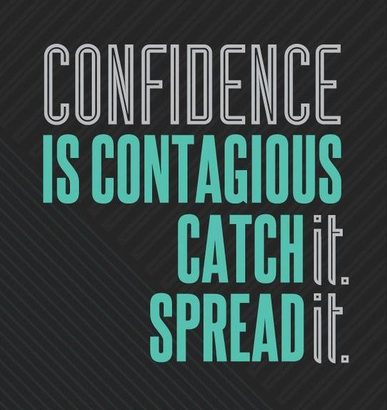 Confidence Is Contagious Catch Confidence Quotes