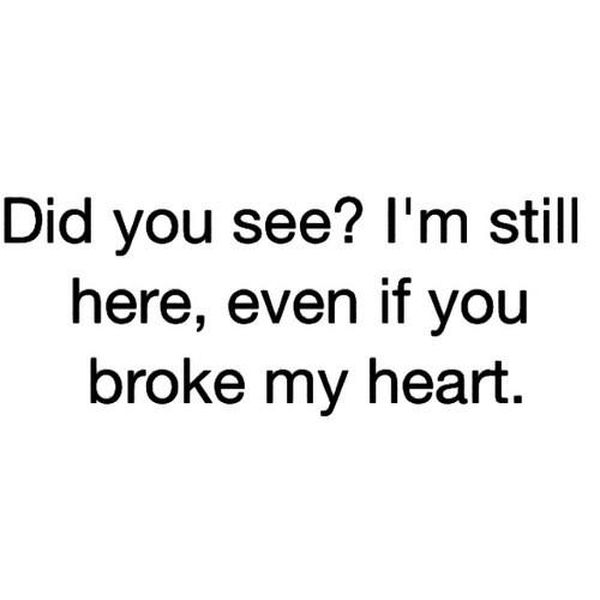 Did You See I'm Still Broken Hearted Quotes