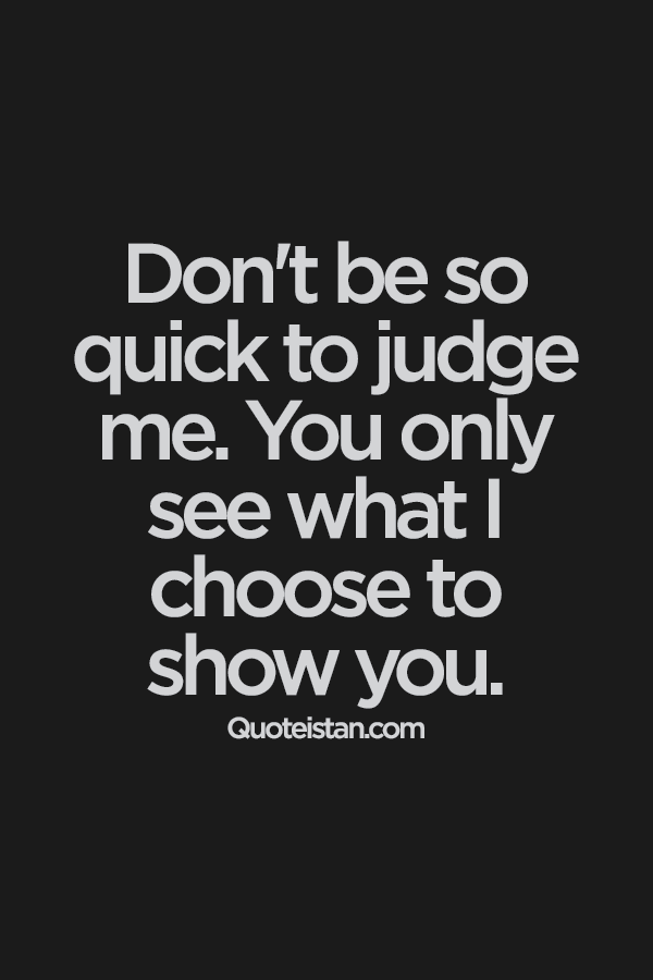 Don't Be So Quick To Attitude Quotes
