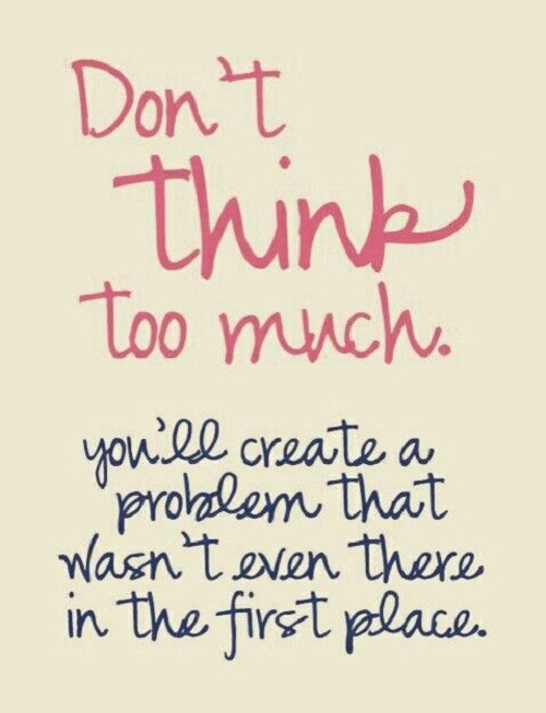 Don't Think Too Much Amazing Quotes