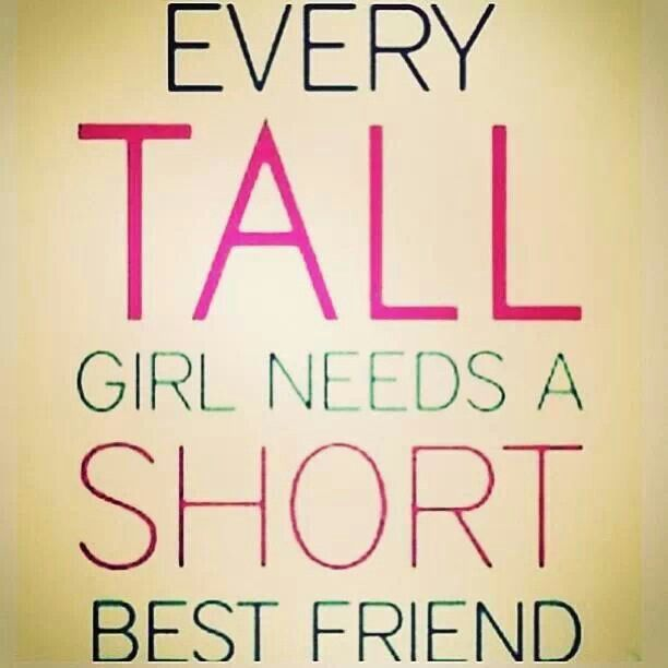Every Tall Girl Needs Short Best Friend Quotes