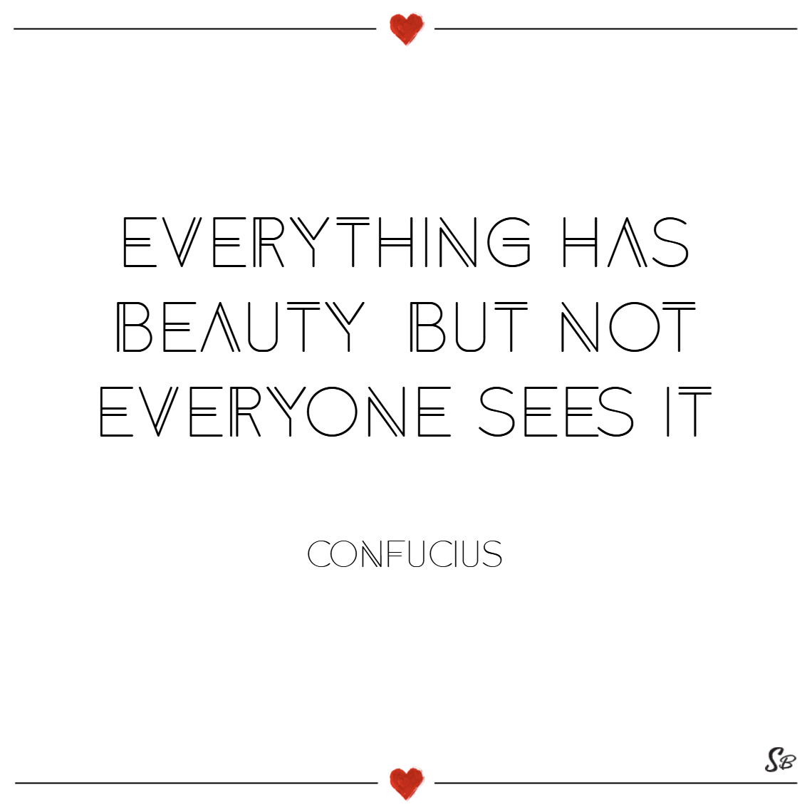 Everything Has Beauty But Beauty Quotes