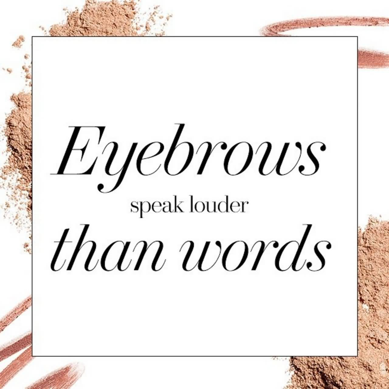 Eyebrows Speak Louder Than Beauty Quotes