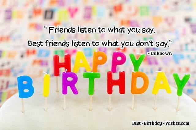 Friends Listen To What You Best Friend Birthday Quotes