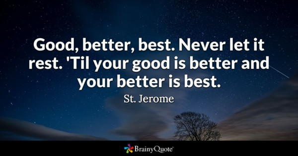 Good Better Best Never Best Quotes