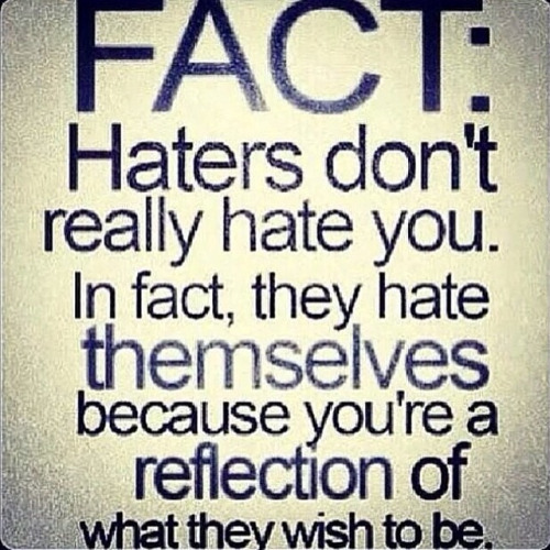 Haters Don't Really Hate Awesome Quotes