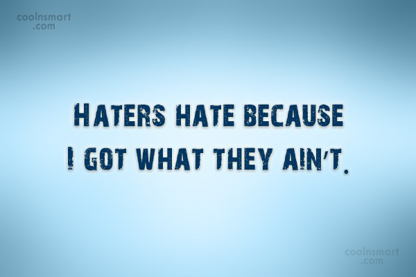 Haters Hate Because I Got Attitude Quotes