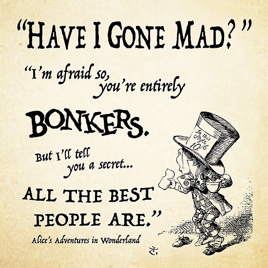 Have I Gone Mad Alice In Wonderland Quotes
