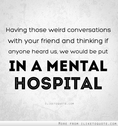 Having Those Weird Conversations Funny Best Friend Quotes