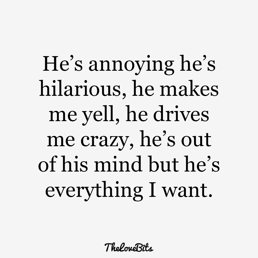 He's Annoying He's Hilarious Boyfriend Quotes