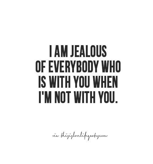 I Am Jealous Of Everybody Crush Quotes
