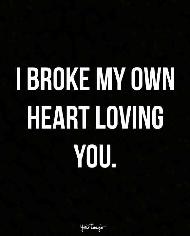 I Broke My Own Heart Broken Hearted Quotes