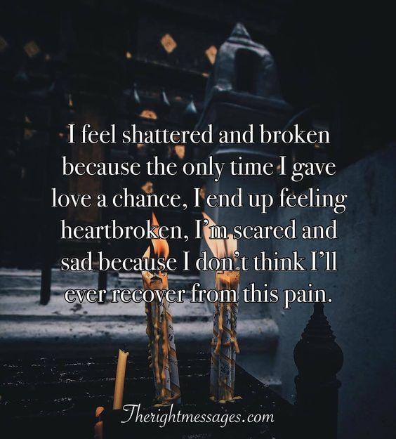 I Feel Shattered And Broken Broken Heart Quotes