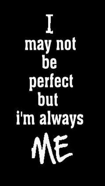 I May Not Be Perfect Attitude Quotes
