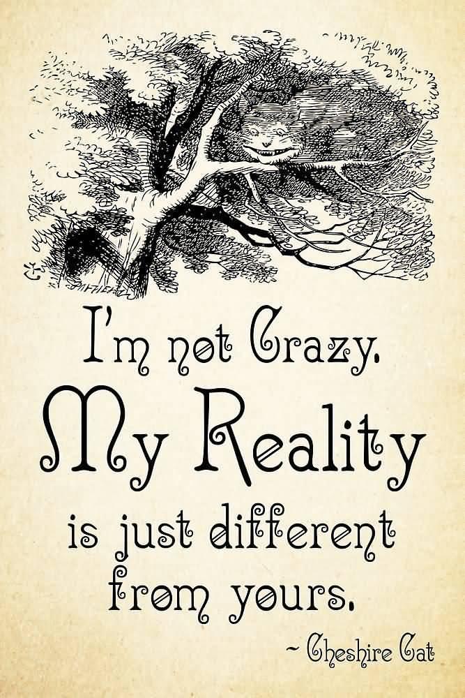 I'm Not Crazy My Alice In Wonderland Quotes