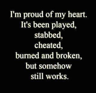 I'm Proud Of My Heart Broken Hearted Quotes