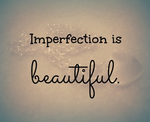 Imperfection Is Beautiful Beauty Quotes