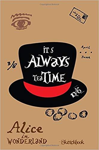 It's Always Tea Time Alice In Wonderland Quotes