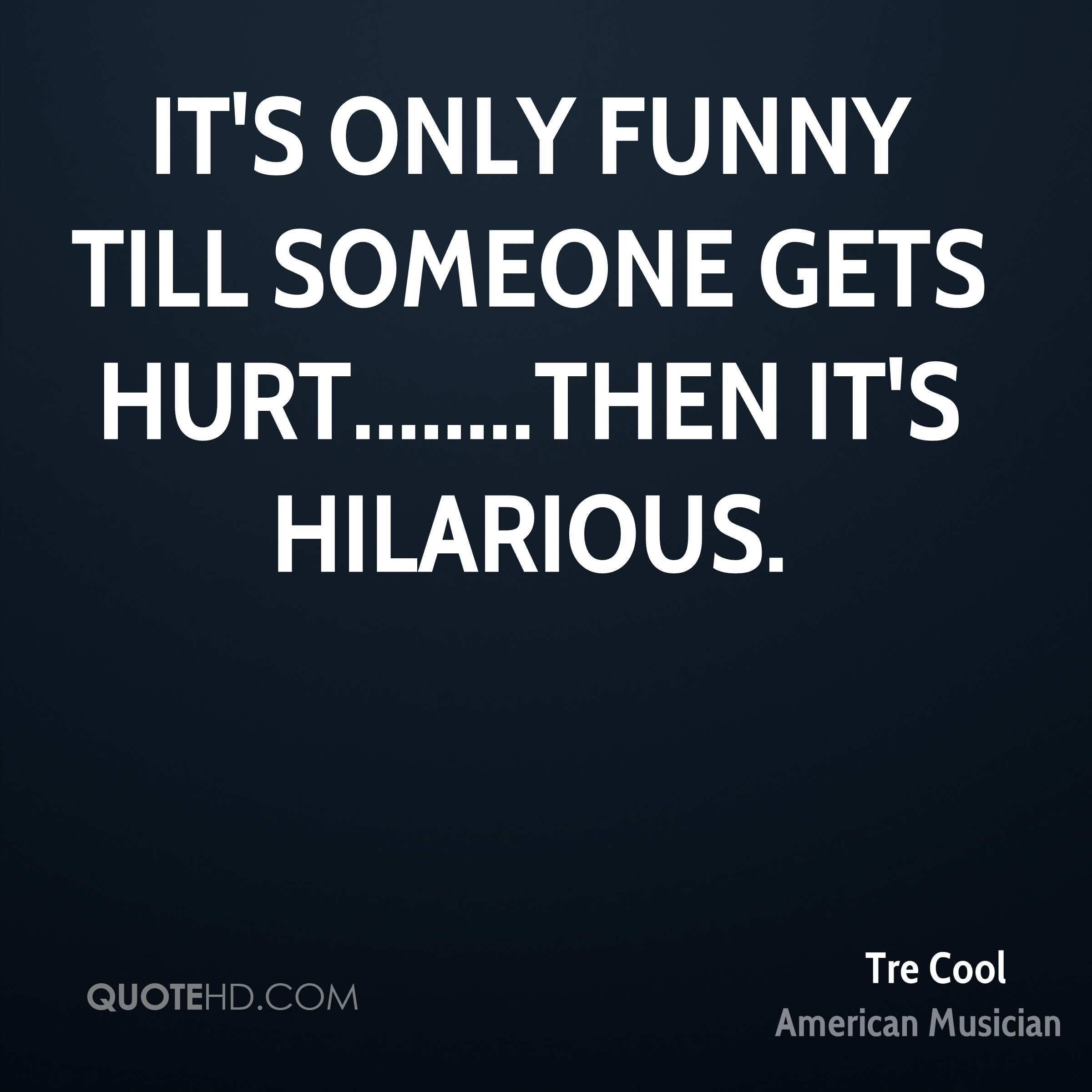 It's Only Funny Till Cool Quotes