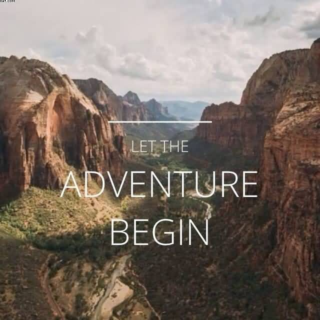 Let the Adventure begin Nature and Earth Quotes
