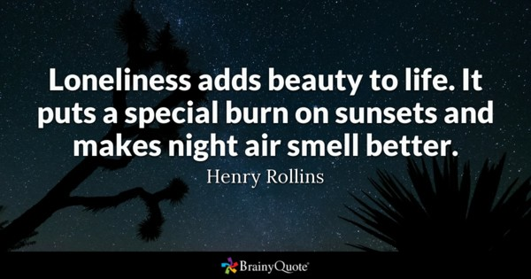 Loneliness Adds Beauty To Life Beauty Quotes
