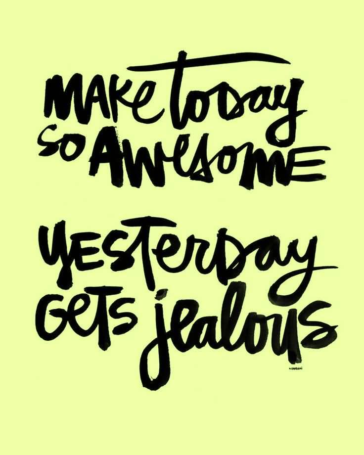 Make Today Is Awesome Awesome Quotes