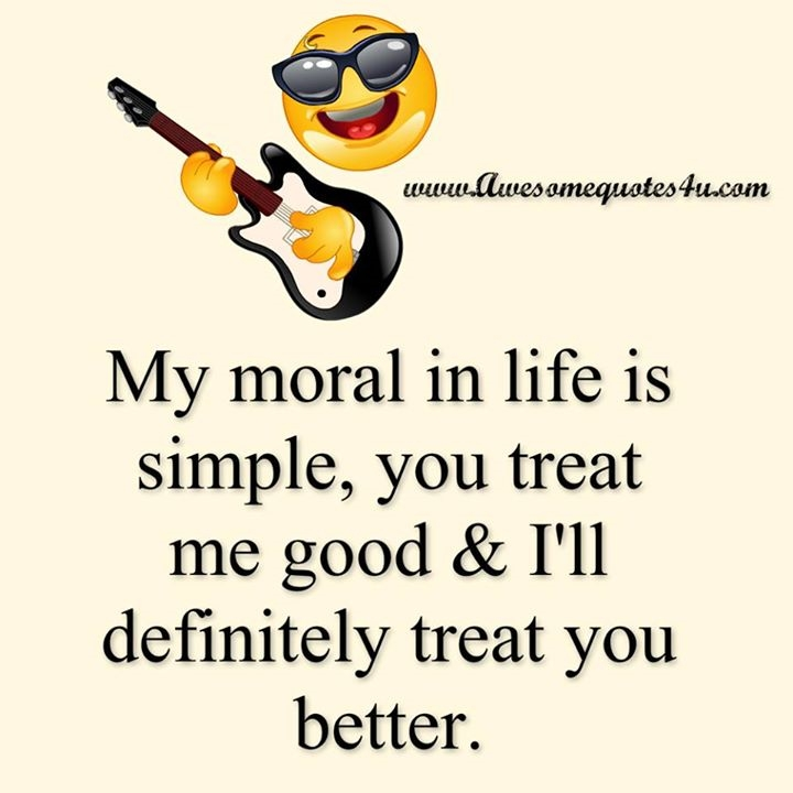 My Moral In Life Is Awesome Quotes