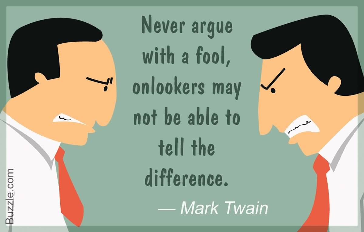 Never Argue With A Fool Awesome Quotes
