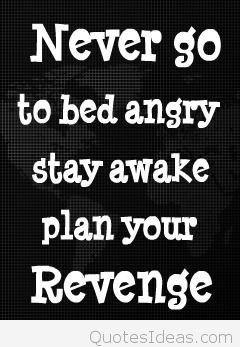 Never Go To Bed Angry Attitude Quotes