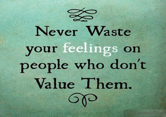 Never Waste Your Feelings Amazing Quotes