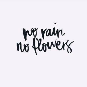 No Rain No Flowers Cute Quotes