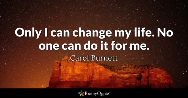 Only I Can Change My Life Change Quotes