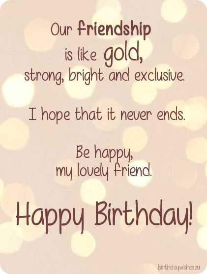 Our Friendship Is Like Gold Best Friend Birthday Quotes