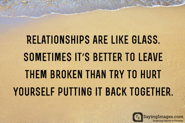Relationships Are Like Glass Break Up Quotes