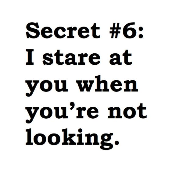 Secret #6 I Stare At You Crush Quotes