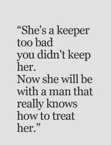She's A Keeper Too Bad Breakup Quotes