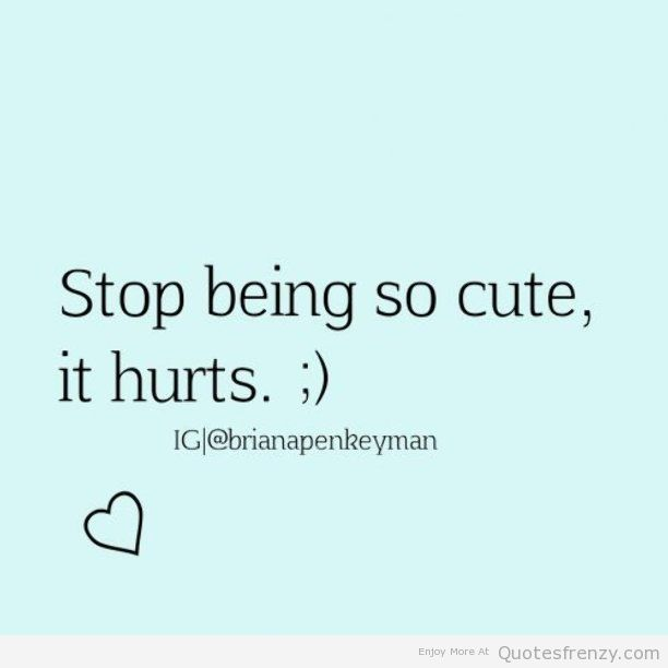 Stop Being So Cute Crush Quotes