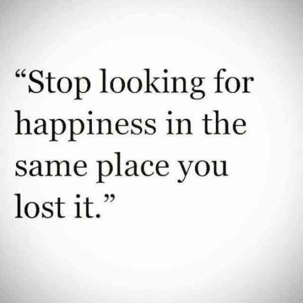 Stop Looking For Happiness Breakup Quotes