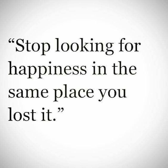 Stop Looking For Happiness Change Quotes