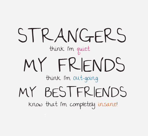 Strangers Think I'm Quiet Best Friend Quotes