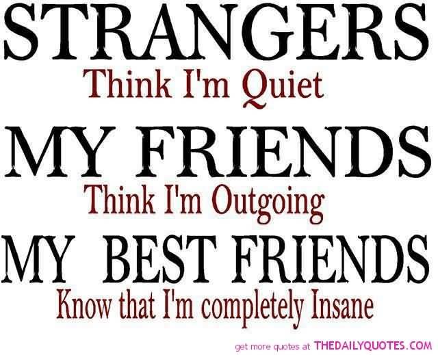 Strangers Think I'm Quiet Funny Best Friend Quotes