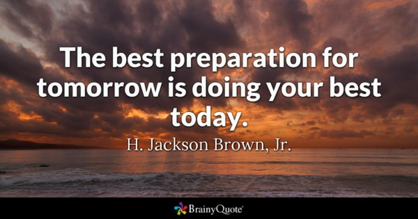 The Best Preparation For Tomorrow Best Quotes