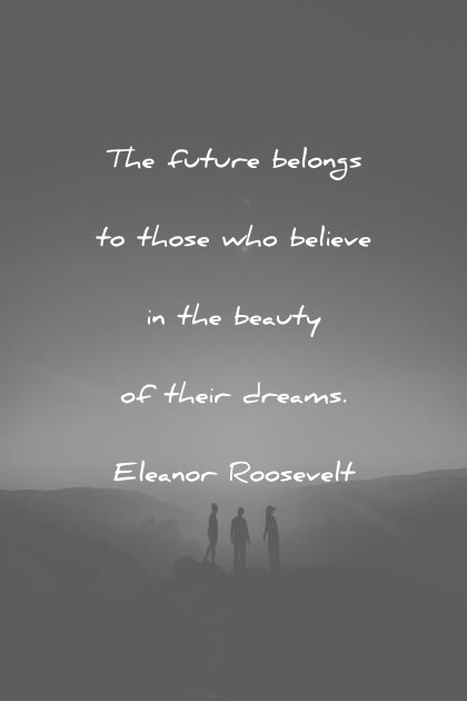 The Future Belongs To Those Beautiful Quotes