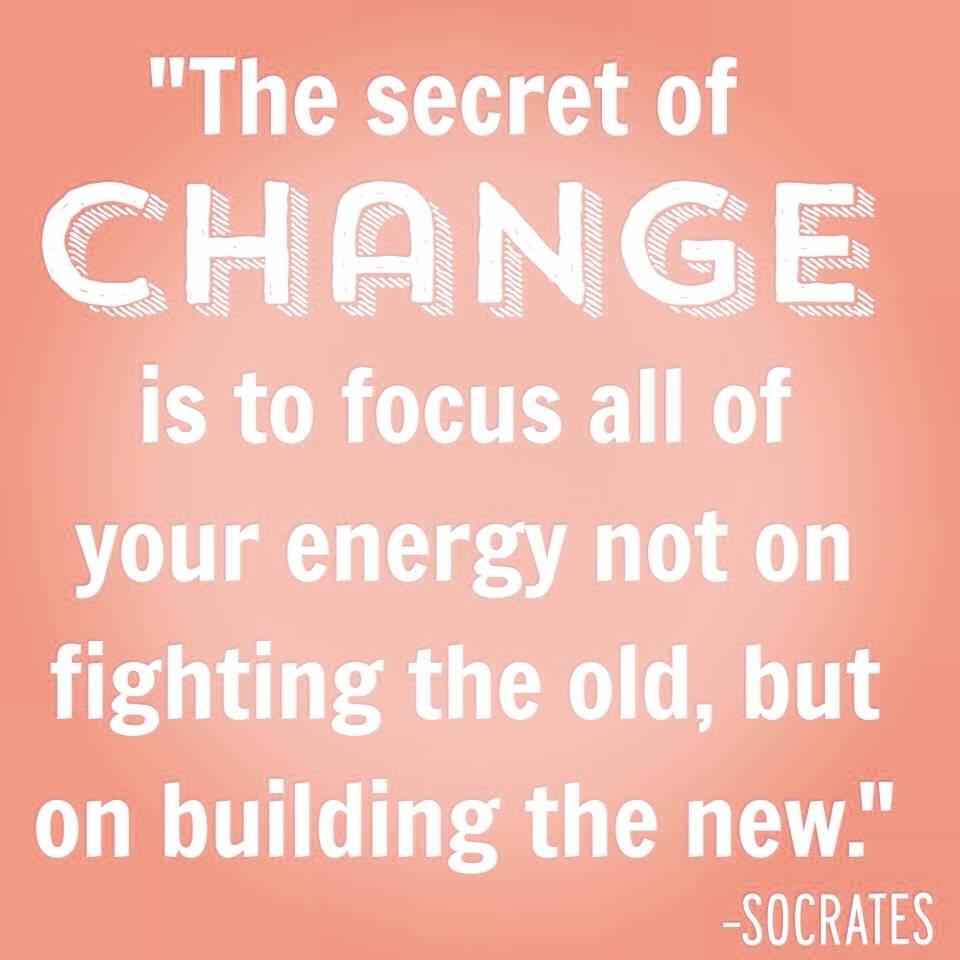 The Secret Of Change Is Change Quotes